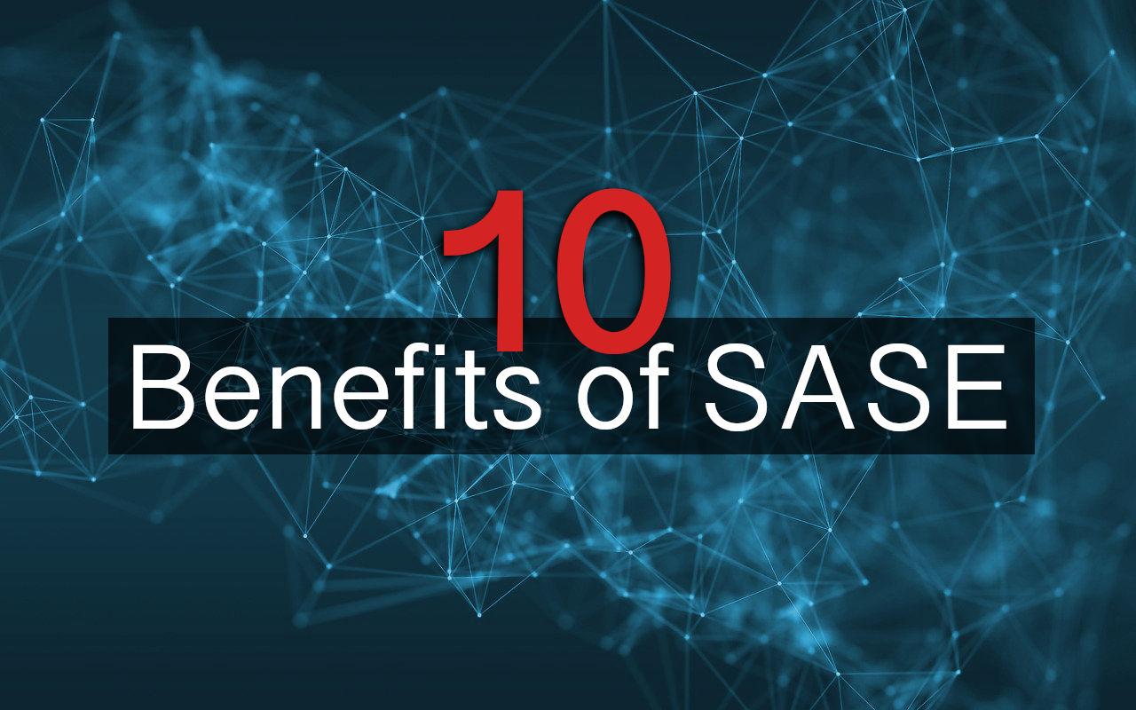 10 Benefits of SASE Explained