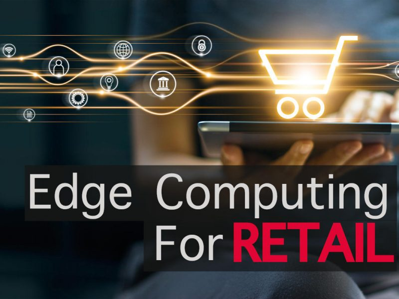 Edge Computing for Retail: Why In-Store Needs It